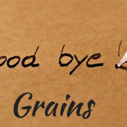 Saying Goodbye to Grains